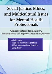 Social Justice, Ethics and Multicultural Issues for Mental Health Professionals