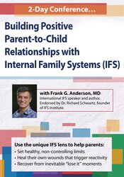 2-Day Conference: Building Positive Parent-to-Child Relationships with Internal Family Systems (IFS)