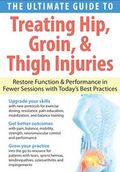 The Ultimate Guide to Treating Hip, Groin, & Thigh Injuries