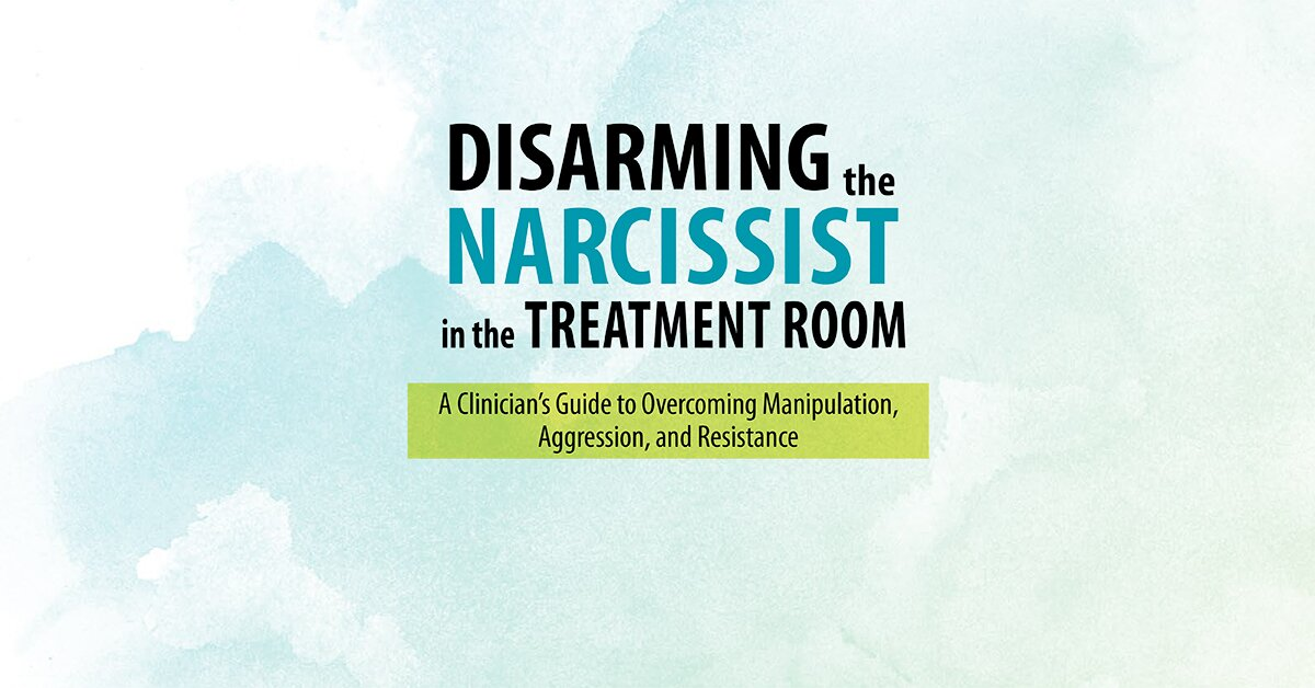 Disarming the Narcissist: Surviving and Thriving with the Self-Absorbed 2