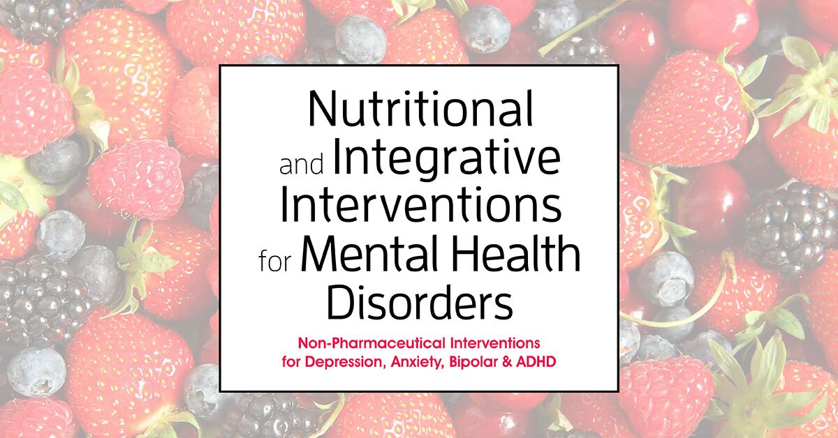 Nutritional and Integrative Interventions for Mental Health Disorders: Non-Pharmaceutical Interventions for Depression, Anxiety, Bipolar & ADHD 1