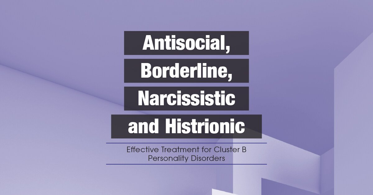 Antisocial, Borderline, Narcissistic and Histrionic: Effective Treatment for Cluster B Personality Disorders 2