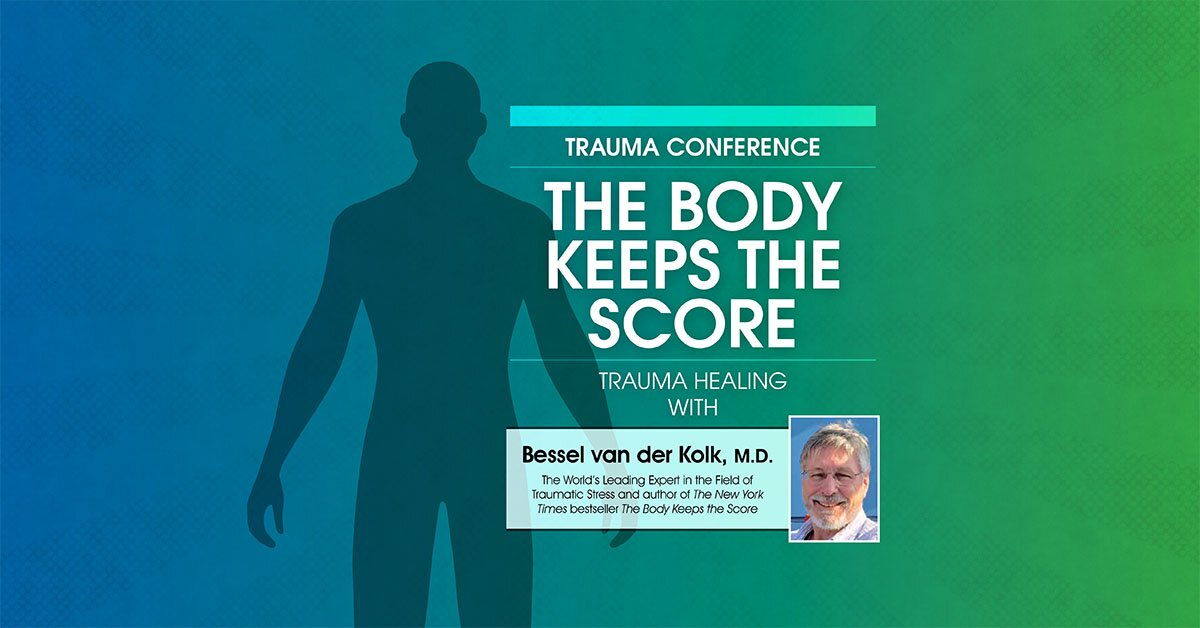 Trauma Conference: The Body Keeps Score - Trauma Healing with Bessel van der Kolk, MD 2
