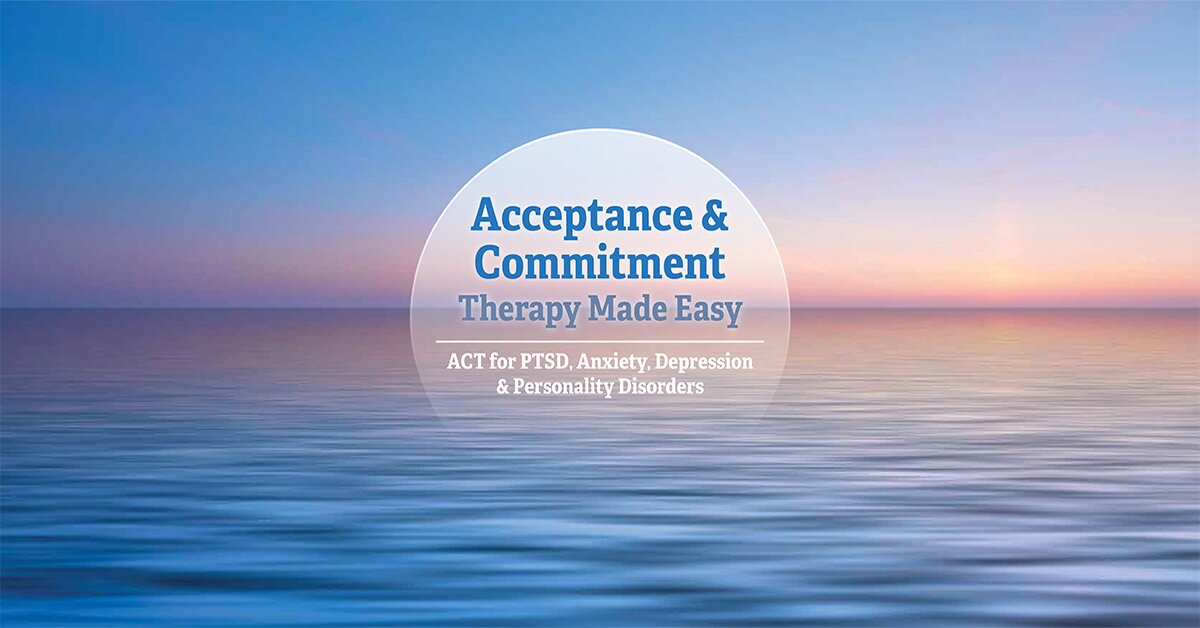 Acceptance & Commitment Therapy Made Simple: ACT for PTSD, Anxiety, Depression & Personality Disorders 2
