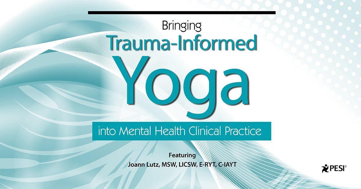 Bringing Trauma-Informed Yoga into Mental Health Clinical Practice 2