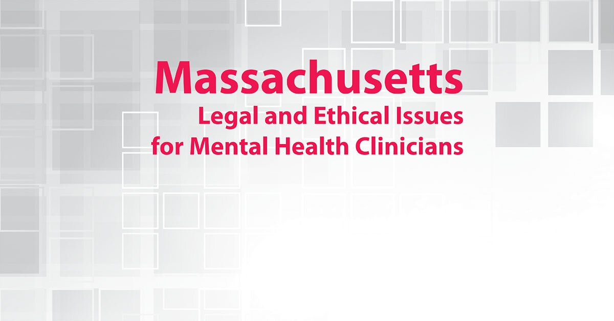 Massachusetts Legal and Ethical Issues for Mental Health Clinicians 2