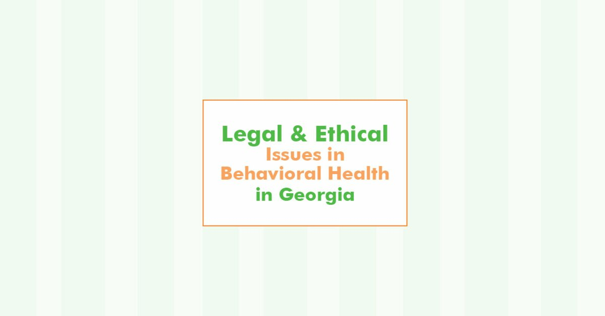 Legal and Ethical Issues in Behavioral Health in Georgia 2