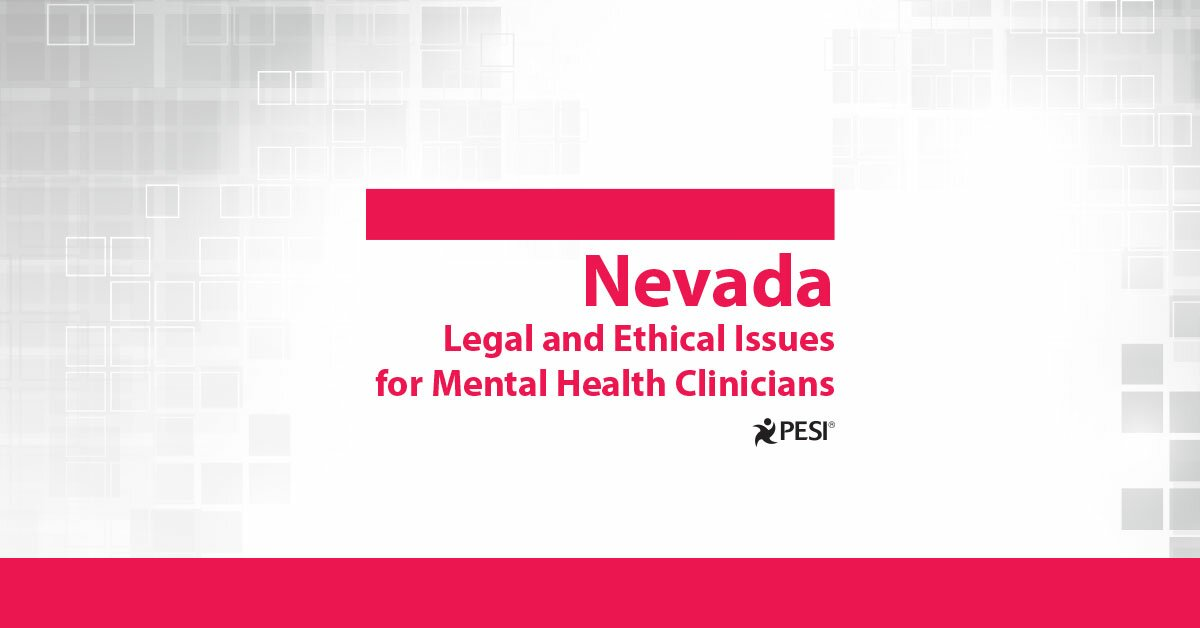 Nevada Legal and Ethical Issues for Mental Health Clinicians 2