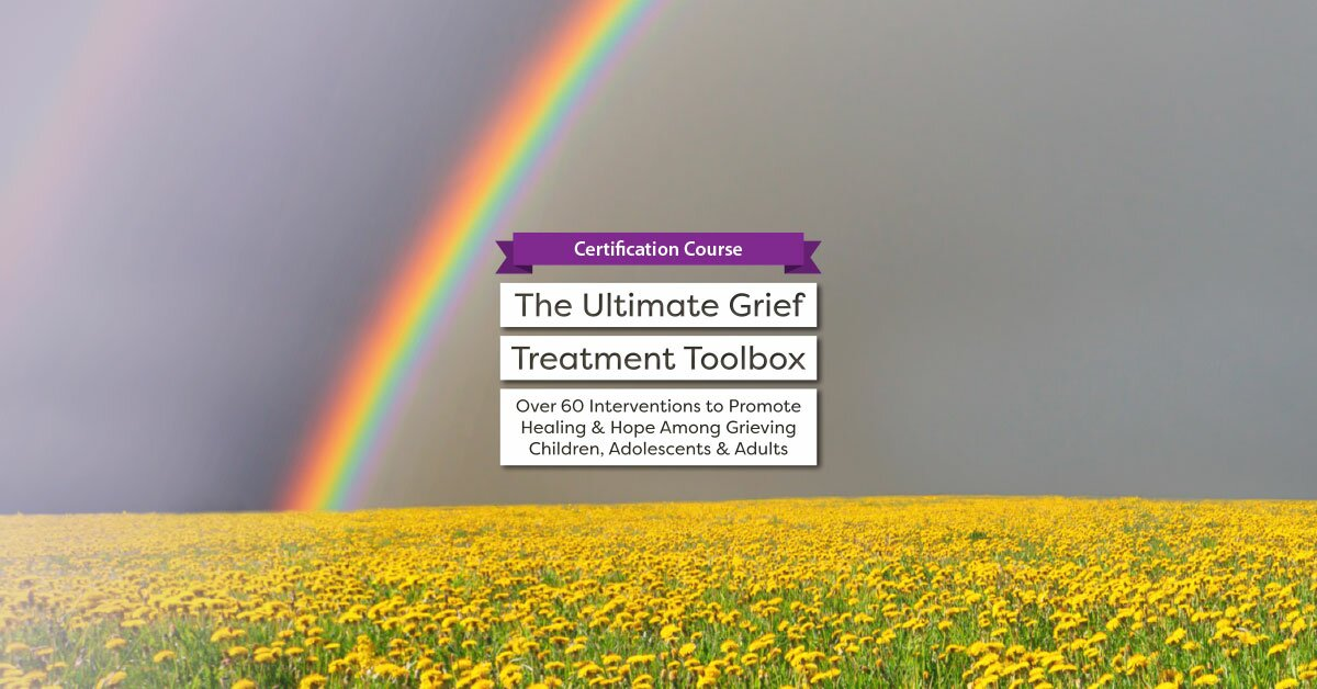 Certification Course: The Ultimate Grief Treatment Toolbox: Over 60 Interventions to Promote Healing & Hope Among Grieving Children, Adolescents & Adults 2