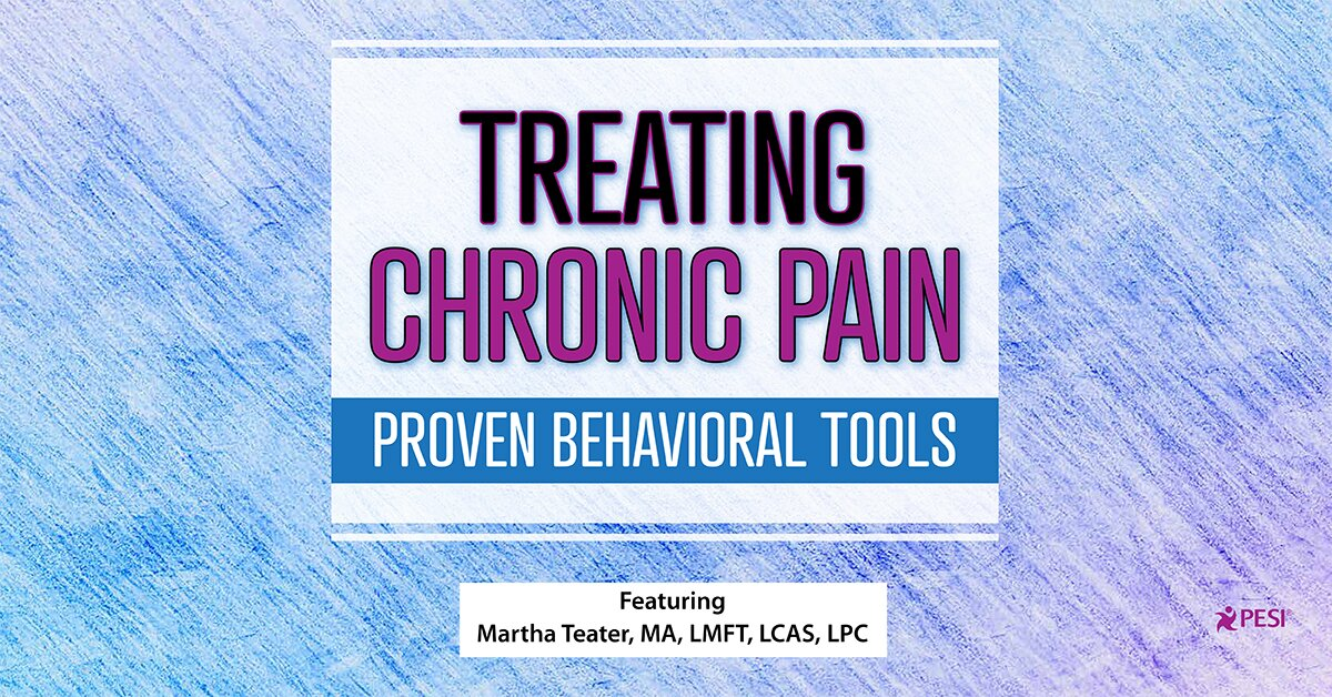 Treating Chronic Pain: Proven Behavioral Tools 1