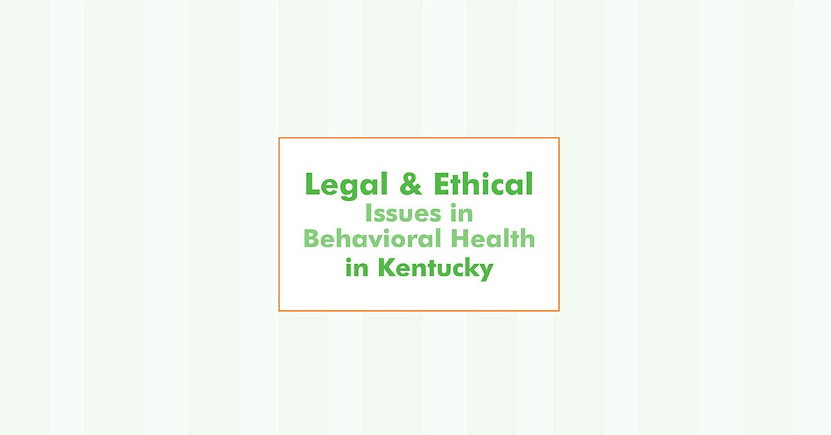 Legal and Ethical Issues in Behavioral Health in Kentucky 2