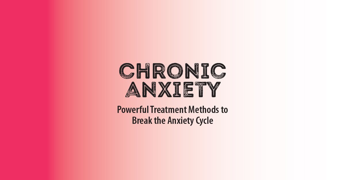 Chronic Anxiety: Powerful Treatment Methods to Break the Anxiety Cycle 2