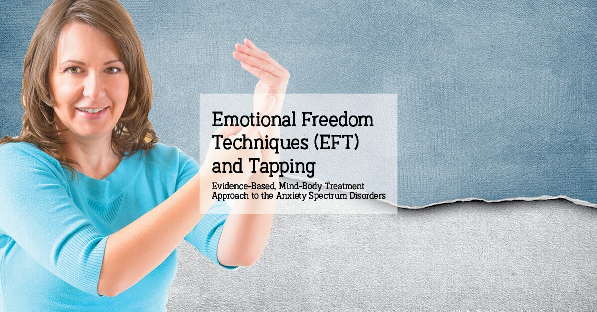 Emotional Freedom Techniques (EFT) and Tapping: Evidence-Based, Mind-Body Treatment Approach to the Anxiety Spectrum Disorders and Pain 2