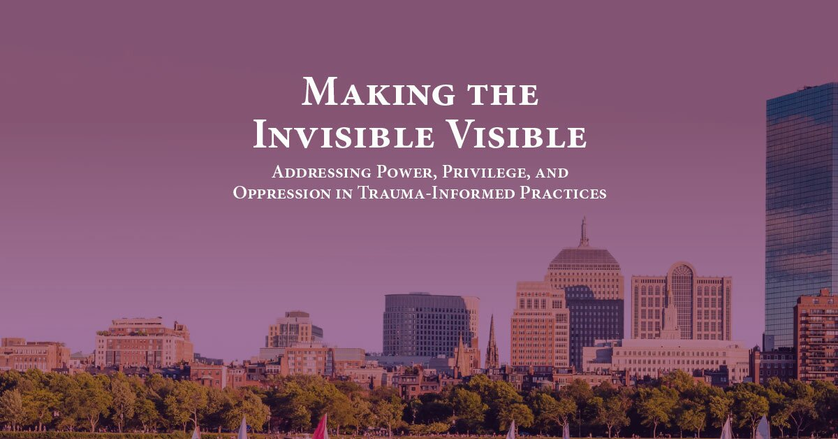Making the Invisible Visible: Addressing Power, Privilege, and Oppression in Trauma-Informed Practices 2