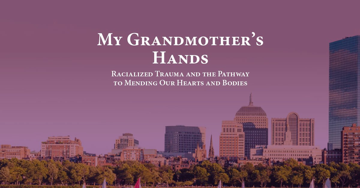 My Grandmother's Hands: Racialized Trauma and the Pathway to Mending Our Hearts and Bodies 2
