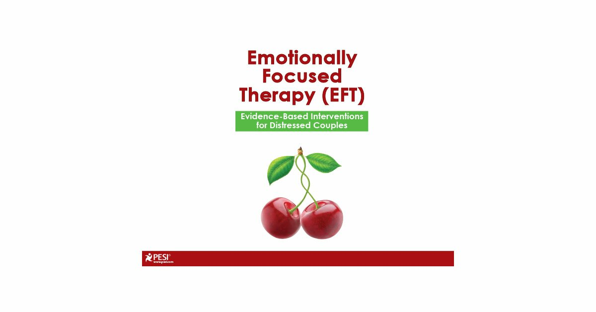Emotionally Focused Therapy (EFT): Evidence-Based Interventions for Distressed Couples 2