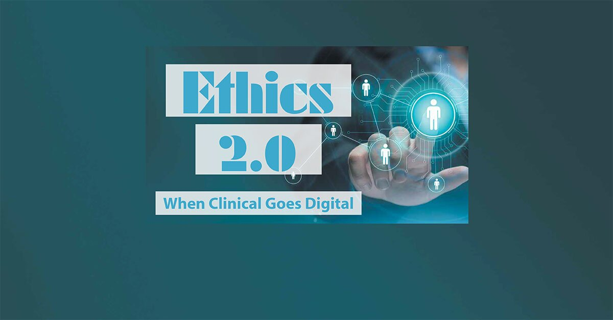 Ethics 2.0: When Clinical Goes Digital 2