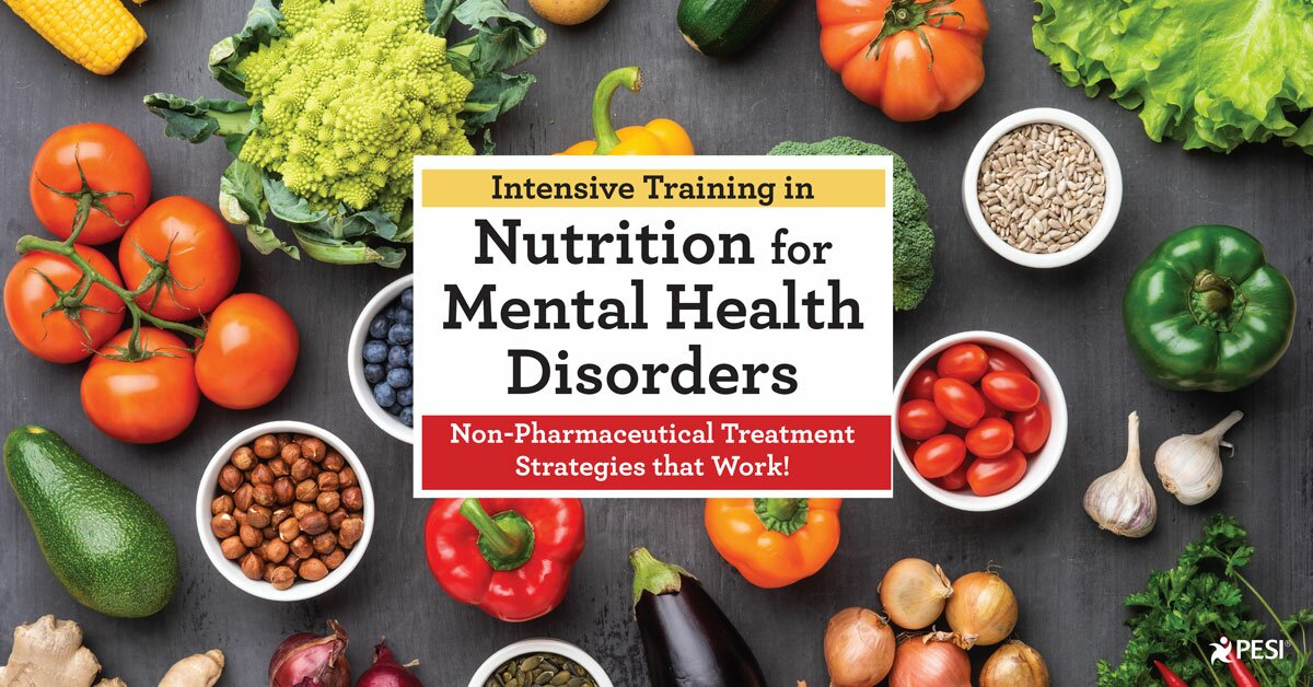 2-Day Intensive Training in Nutrition for Mental Health Disorders: Non-Pharmaceutical Treatment Strategies that Work! 2