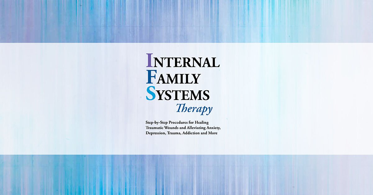 Internal Family Systems Therapy: Step-by-Step Procedures for Healing Traumatic Wounds and Alleviating Anxiety, Depression, Trauma, Addiction and More 2