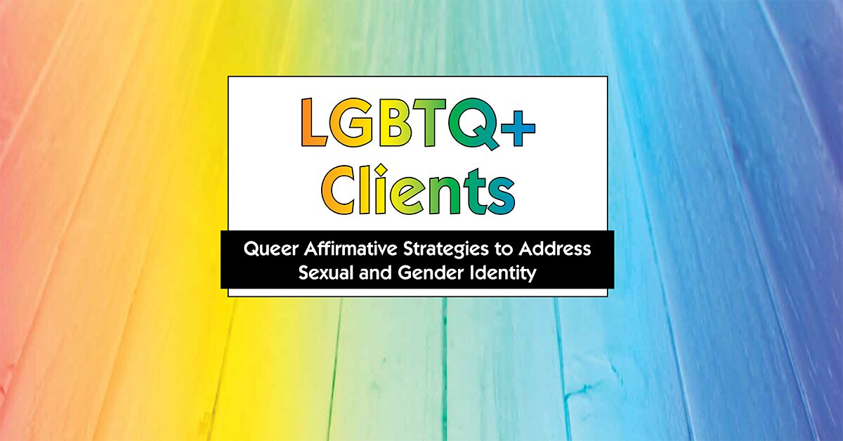 LGBTQ+ Clients: Treatment Strategies for Sexual and Gender Identity Issues 2