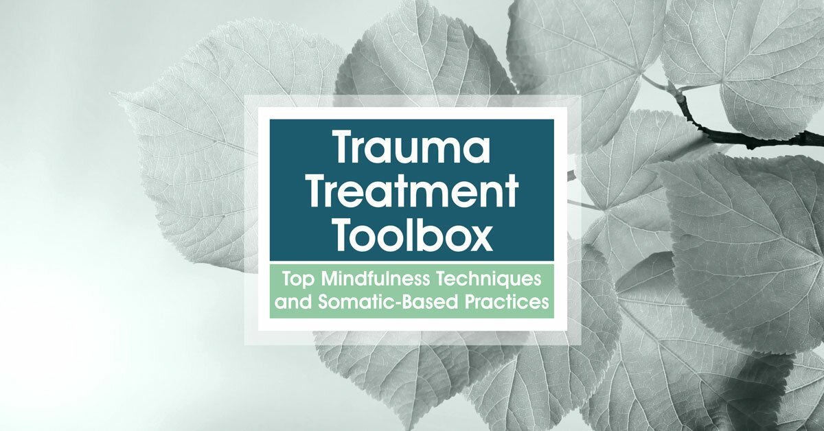 Trauma Treatment Toolbox: Top Mindfulness Techniques and Somatic-Based Practices 2