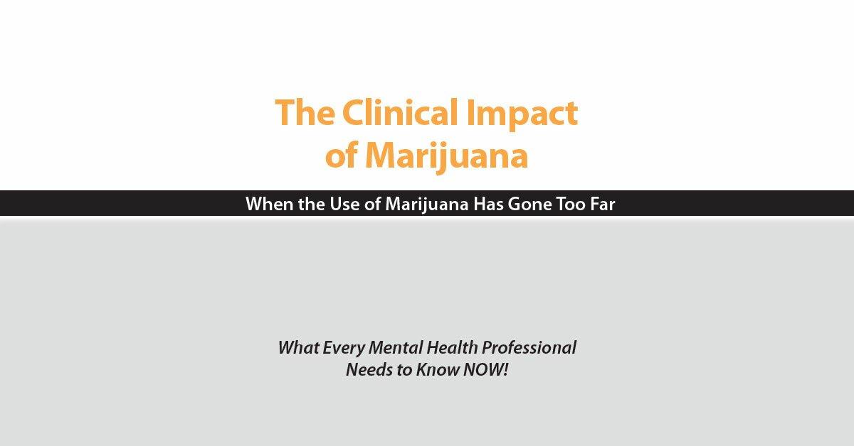The Clinical Impact of Marijuana: When the Use of Marijuana Has Gone Too Far 2