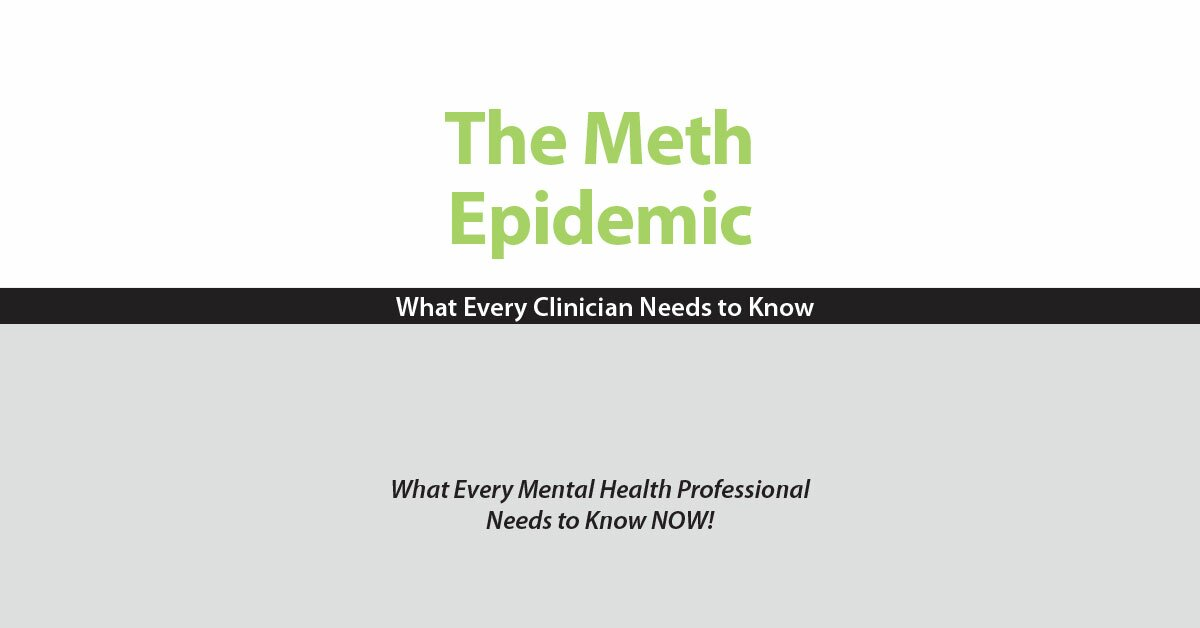 The Meth Epidemic: What Every Clinician Needs to Know 2