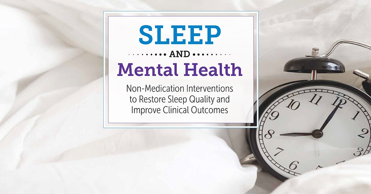 Sleep and Mental Health: Non-Medication Interventions to Restore Sleep Quality and Improve Clinical Outcomes 2