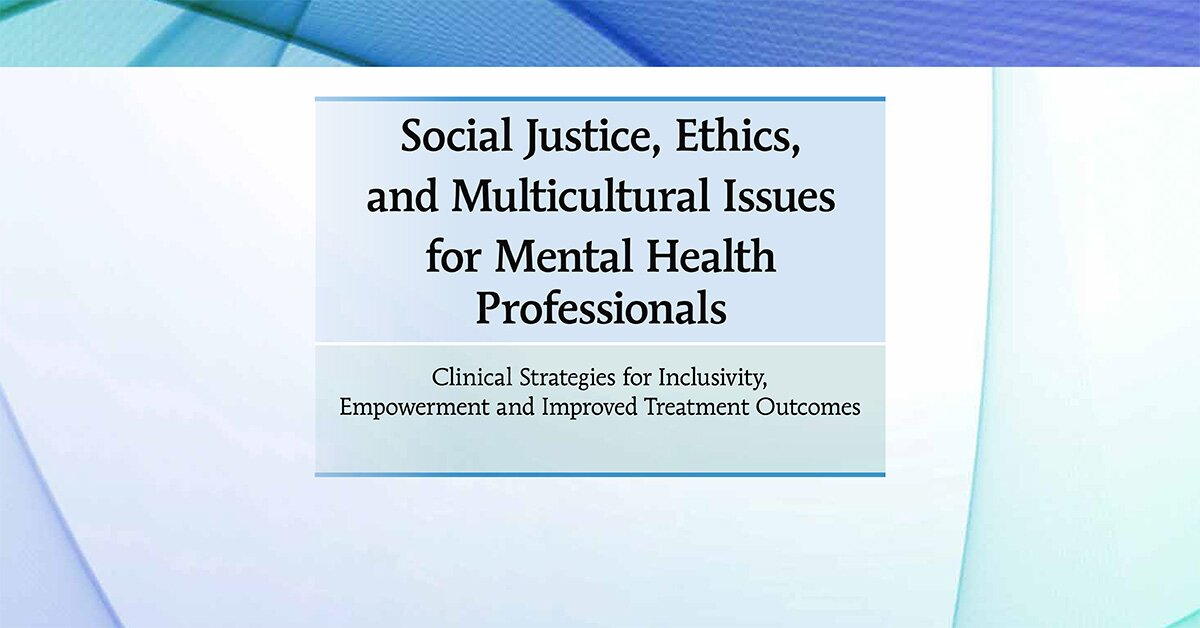 Social Justice, Ethics and Multicultural Issues for Mental Health Professionals: Clinical Strategies for Inclusivity, Empowerment and Improved Treatment Outcomes 2