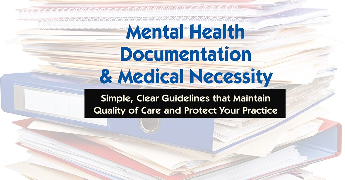 Mental Health Documentation & Medical Necessity: Simple, Clear Guidelines that Maintain Quality of Care and Protect Your Practice 2