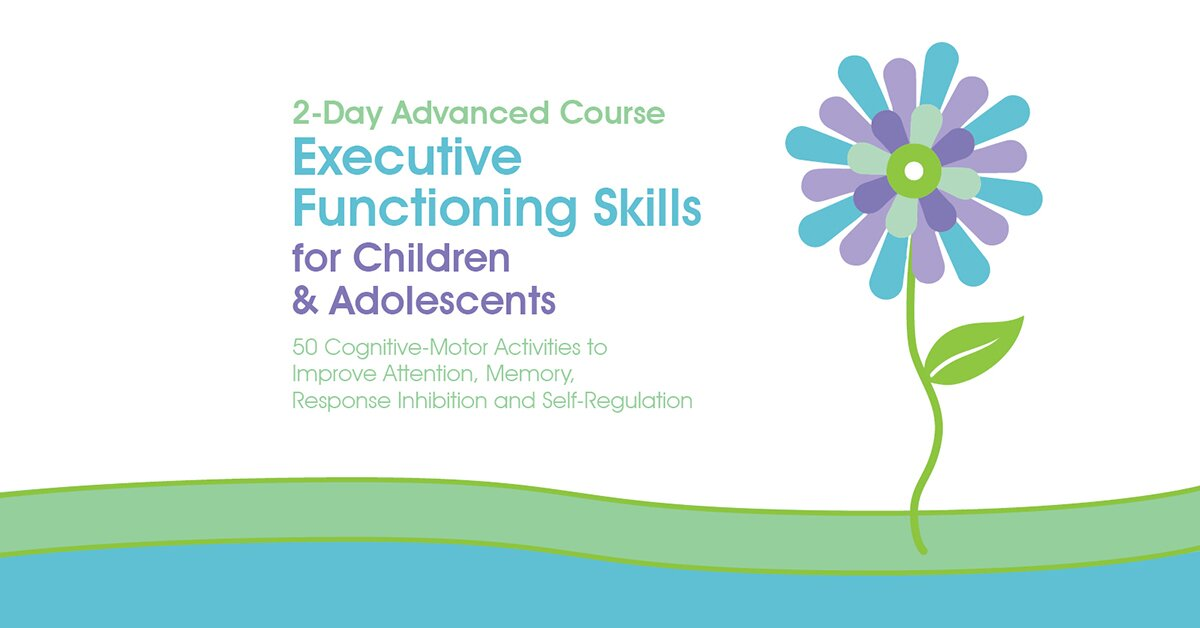 2-Day Advanced Course: Executive Functioning Skills for Children & Adolescents: 50 Cognitive-Motor Activities to Improve Attention, Memory, Response Inhibition and Self-Regulation 2