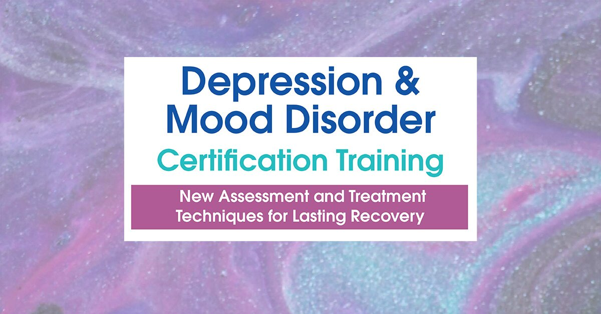 2-Day: Depression and Mood Disorder Certification Training: New Assessment and Treatment Techniques for Lasting Recovery 2
