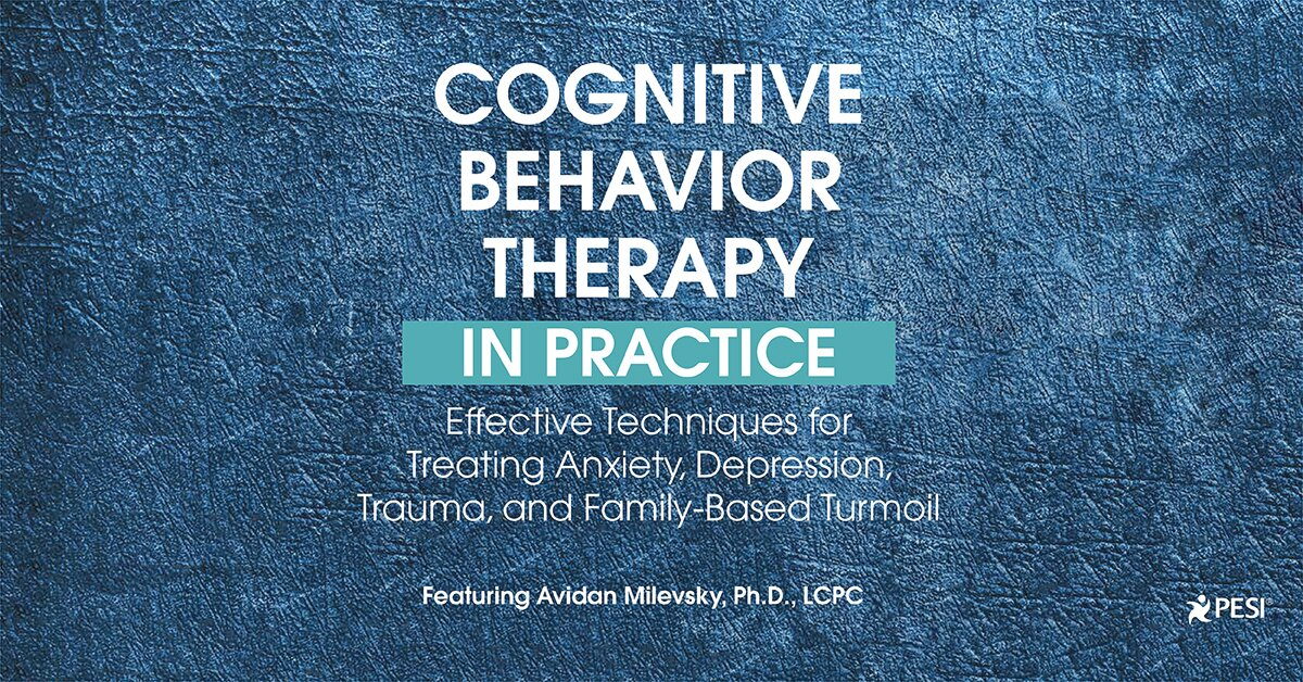 Cognitive Behavioral Therapy in Practice: Effective Techniques for Treating Anxiety, Depression, Trauma, and Family-Based Turmoil 2