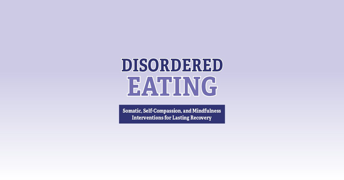 Disordered Eating: Somatic, Self-Compassion, and Mindfulness Interventions for Lasting Recovery 2