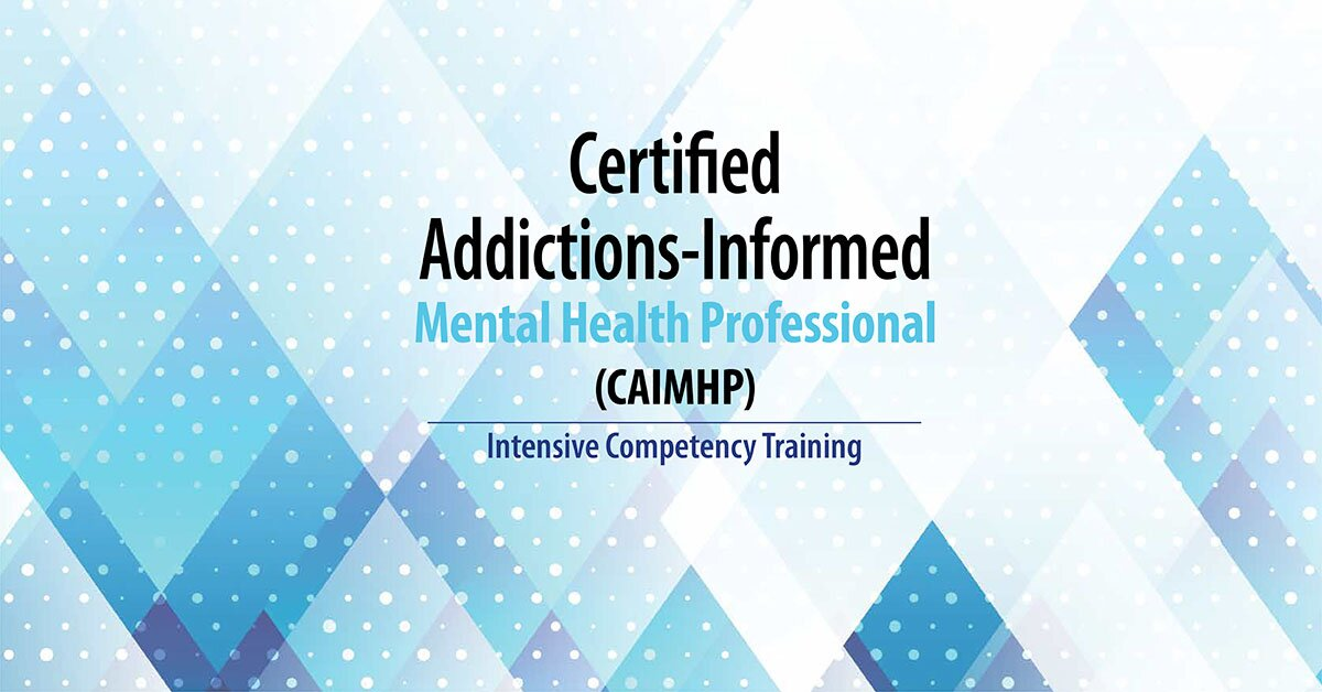 Certified Addictions-Informed Mental Health Professional (CAIMHP): Two-Day Intensive Competency Training 2