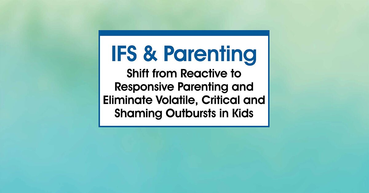 Internal Family Systems Therapy (IFS) and Parenting 2