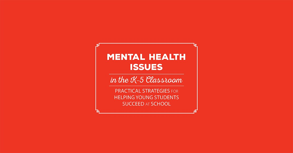 Mental Health Issues in the K-5 Classroom: Practical Strategies for Helping Young Students Succeed at School 2