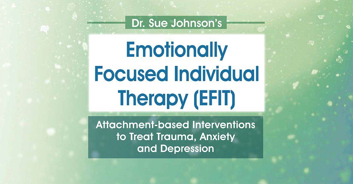 Dr. Sue Johnson's Emotionally Focused Individual Therapy (EFIT): Attachment-based Interventions to Treat Trauma, Anxiety and Depression 2