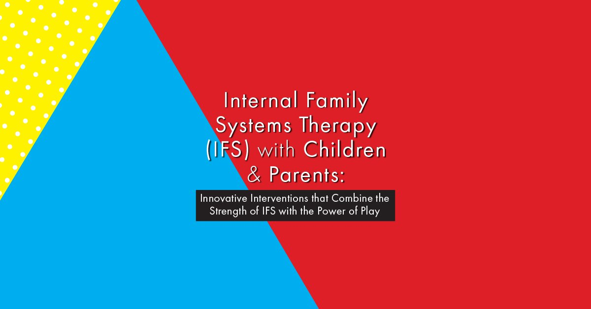 Internal Family Systems Therapy (IFS) with Children & Parents: Innovative Interventions that Combine the Strength of IFS with the Power of Play 2