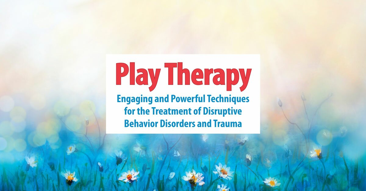 2-Day Conference: Play Therapy: Engaging Powerful Techniques for the Treatment of Disruptive Behavior Disorders and Trauma 2