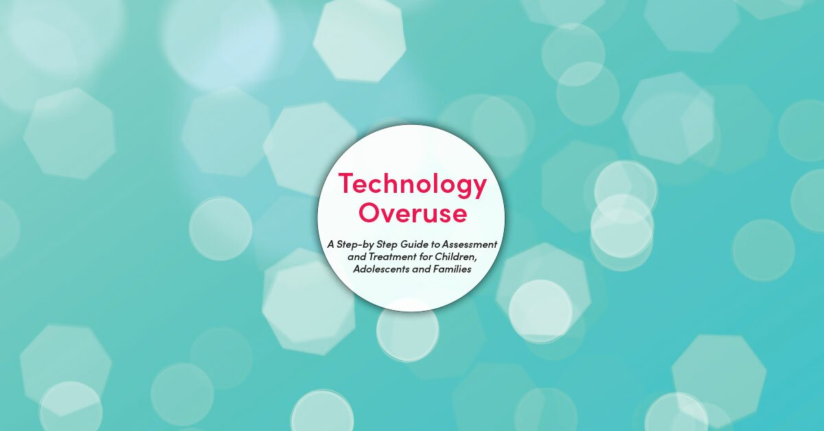 Technology Overuse: A Step-by-Step Guide to Assessment and Treatment for Children, Adolescents and Families 2