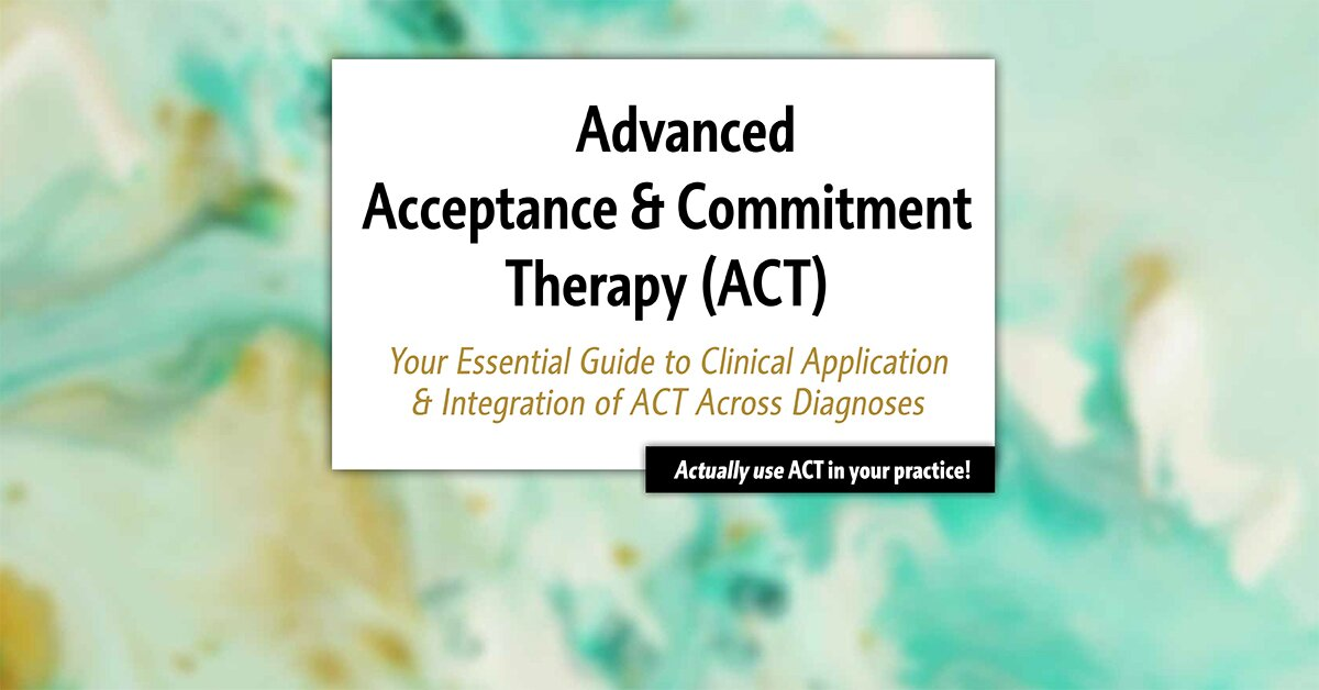 2-Day Advanced Acceptance & Commitment Therapy: Your Essential Guide to Clinical Application & Integration of ACT Across Diagnoses 2