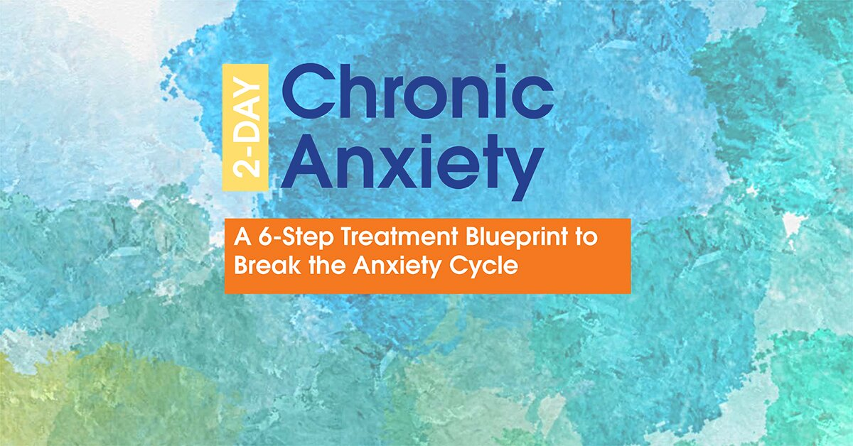 2-Day: Chronic Anxiety: A 6-Step Treatment Blueprint to Break the Anxiety Cycle 2
