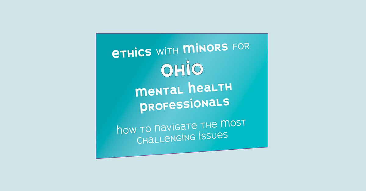 Ethics with Minors for Ohio Mental Health Professionals: How to Navigate the Most Challenging Issues 2