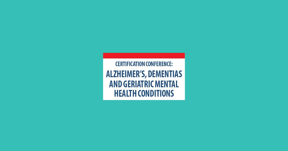 2-Day Certification Conference: Alzheimer's, Dementias and Geriatric Mental Health Conditions 2