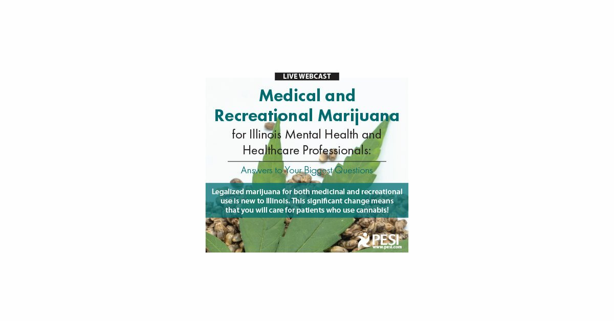 Medical and Recreational Marijuana for Illinois Mental Health and Healthcare Professionals: Answers to Your Biggest Questions 2
