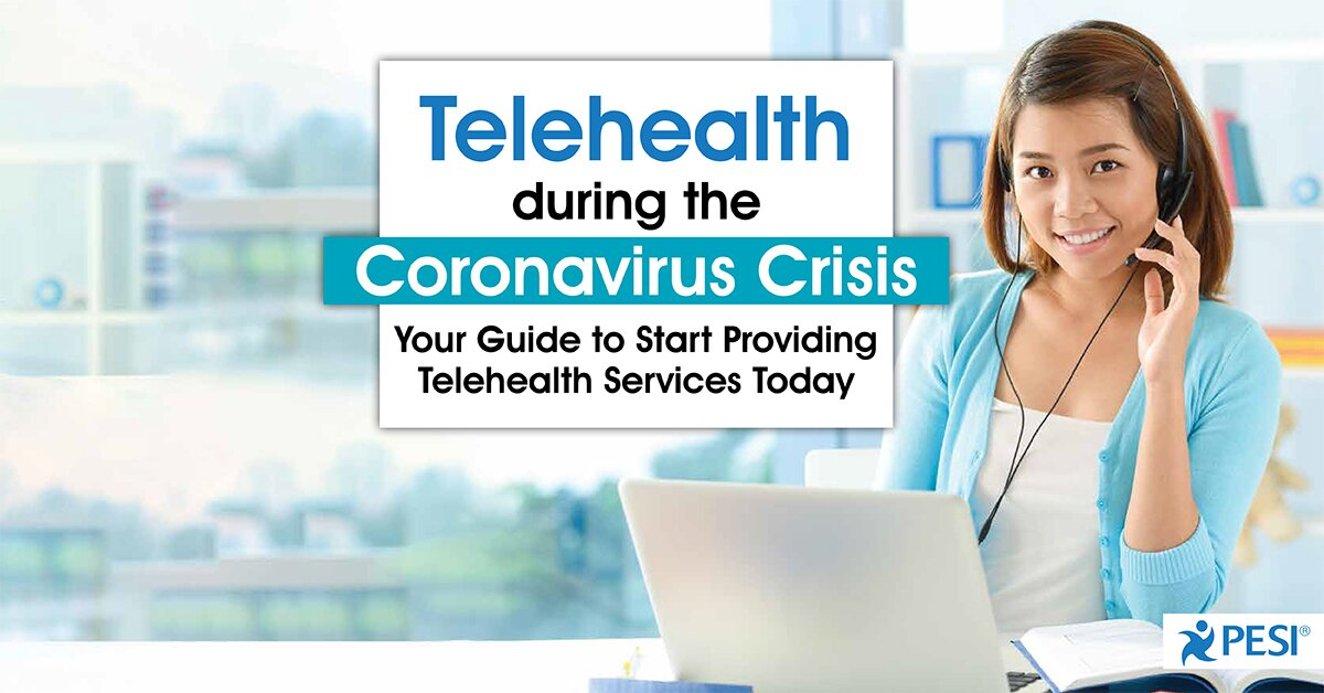 Telehealth during the Coronavirus Crisis: Your Guide to Start Providing Telehealth Services Today 2