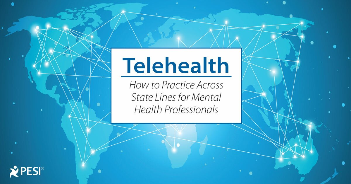 Telehealth: How to Practice Across State Lines for Mental Health Professionals 2