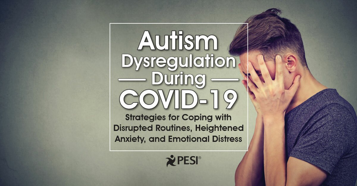 Autism Dysregulation During COVID-19:  Strategies for Coping with Disrupted Routines, Heightened Anxiety, and Emotional Distress 2