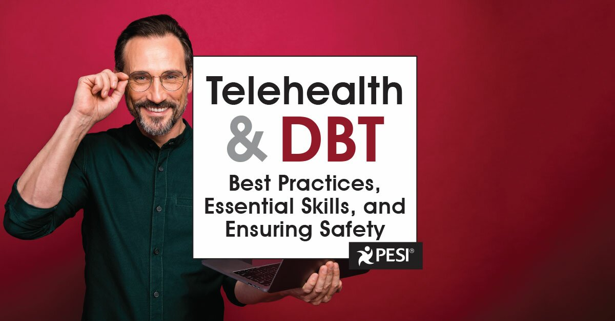 Telehealth and DBT: Best Practices, Essential Skills, and Ensuring Safety 2
